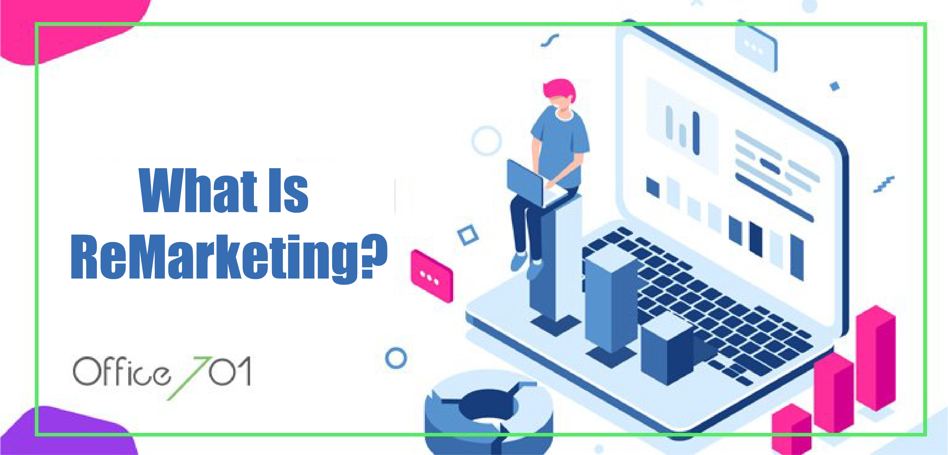 Office701 | WHAT IS REMARKETING? WHAT IS IT USED FOR?